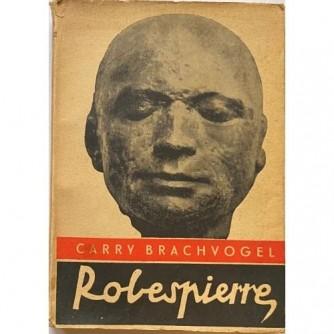 Carry Brachvogel : Robespierre i Francuska revolucija : Izdanje: Nolit, Beograd, Oprema: Pavle Bihaly 1937.